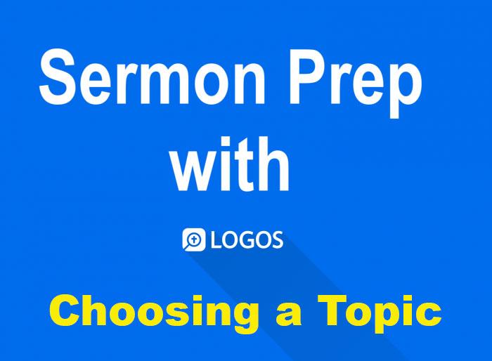logos-sermon-prep-choosing-topic
